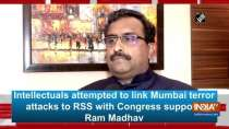 Intellectuals attempted to link Mumbai terror attacks to RSS with Congress support: Ram Madhav