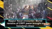 Bijapur Naxal encounter: Mortal remains of CRPF jawan brought to hometown Alwar