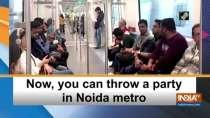 Now, you can throw a party in Noida metro