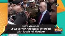 Delhi violence: Lt Governor Anil Baijal interacts with locals of Maujpur