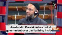 Asaduddin Owaisi lashes out at government over Jamia firing incident