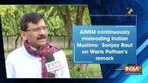 AIMIM continuously misleading Indian Muslims: Sanjay Raut on Waris Pathan