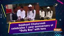 """Siddhant Chaturvedi celebrates 1 year anniversary of """"Gully Boy"""" with fans"""