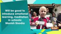 Will be good to introduce emotional learning, meditation in schools: Manish Sisodia