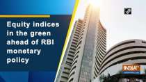 Equity indices in the green ahead of RBI monetary policy