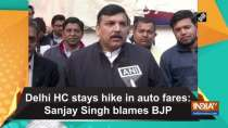 Delhi HC stays hike in auto fares: Sanjay Singh blames BJP