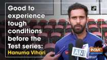 Good to experience tough conditions before the Test series: Hanuma Vihari