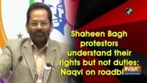 Shaheen Bagh protestors understand their rights but not duties: Naqvi on roadblock