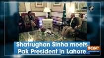 Shatrughan Sinha meets Pak President in Lahore