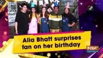 Alia Bhatt surprises fan on her birthday