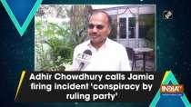 Adhir Chowdhury calls Jamia firing incident