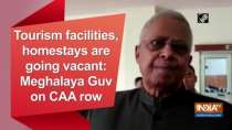 Tourism facilities, homestays are going vacant: Meghalaya Guv on CAA row