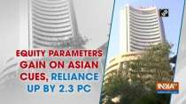 Equity parameters gain on Asian cues, Reliance up by 2.3 pc