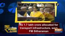 Budget 2020: Rs 1.7 lakh crore allocated for transport infrastructure, says FM Sitharaman