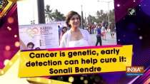 Cancer is genetic, early detection can help cure it: Sonali Bendre