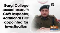 Gargi College sexual assault: CAW inspector, Additional DCP appointed for investigation