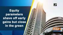 Equity parameters shave off early gains but close in the green