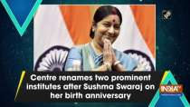 Centre renames two prominent institutes after Sushma Swaraj on her birth anniversary