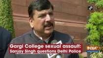 Gargi College sexual assault: Sanjay Singh questions Delhi Police