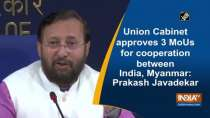 Union Cabinet approves 3 MoUs for cooperation between India, Myanmar: Prakash Javadekar