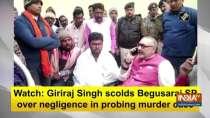 Watch: Giriraj Singh scolds Begusarai SP over negligence in probing murder case