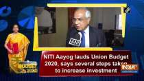 NITI Aayog lauds Union Budget 2020, says several steps taken to increase investment