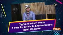 Digital medium made it easy for artists to find audience: Mohit Chauhan