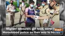 Migrant labourers get food, water by Moradabad police on their way to homes