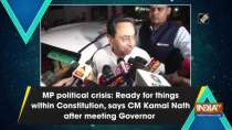 MP political crisis: Ready for things within Constitution, says CM Kamal Nath after meeting Governor