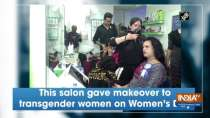 This salon gave makeover to transgender women on Women