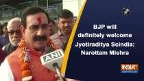 BJP will definitely welcome Jyotiraditya Scindia: Narottam Mishra