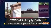 COVID-19: Empty Delhi monuments yearn for crowds