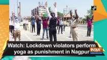 Watch: Lockdown violators perform yoga as punishment in Nagpur