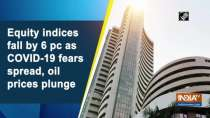 Equity indices fall by 6 pc as COVID-19 fears spread, oil prices plunge