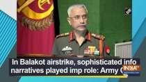 In Balakot airstrike, sophisticated info narratives played imp role: Army Chief