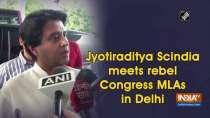 Jyotiraditya Scindia meets rebel Congress MLAs in Delhi