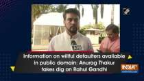 Information on willful defaulters available in public domain: Anurag Thakur takes dig on Rahul Gandhi