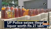 UP Police seizes illegal liquor worth Rs 27 lakh