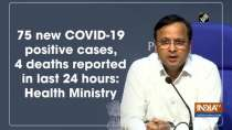 75 new COVID-19 positive cases, 4 deaths reported in last 24 hours: Health Ministry