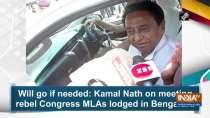 Will go if needed: Kamal Nath on meeting rebel Congress MLAs lodged in Bengaluru