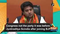 Congress not the party it was before: Jyotiraditya Scindia after joining BJP