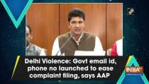 Delhi Violence: Govt email id, phone no launched to ease complaint filing, says AAP