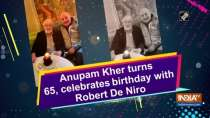 Anupam Kher turns 65, celebrates birthday with Robert De Niro