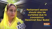 Parliament session should also be curtailed due to coronavirus: Harsimrat Kaur Badal