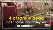 4 of family dead after house roof collapses in Amritsar