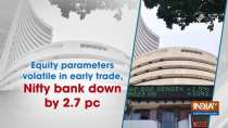 Equity parameters volatile in early trade, Nifty bank down by 2.7 pc