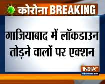 Ghaziabad: UP Police registers cases against 494 people over coronavirus lockdown violation