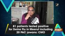 81 patients tested positive for Swine Flu in Meerut including 20 PAC jawans: CMO
