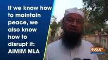 If we know how to maintain peace, we also know how to disrupt it: AIMIM MLA