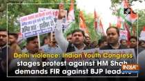 Delhi violence: Indian Youth Congress stages protest against Shah, demands FIR against BJP leaders